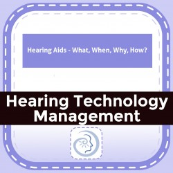 Hearing Aids - What, When, Why, How?