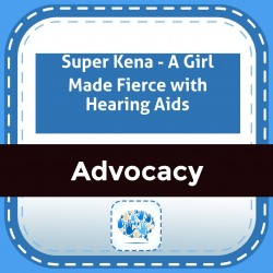 Super Kena - A Girl Made Fierce with Hearing Aids
