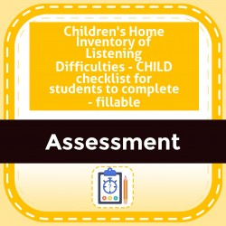 Children's Home Inventory of Listening Difficulties - CHILD checklist for students to complete - fillable