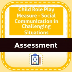 Child Role Play Measure - Social Communication in Challenging Situations