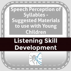 Speech Perception of Syllables - Suggested Materials to use with Young Children