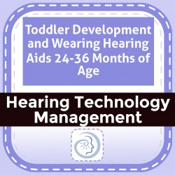 Toddler Development and Wearing Hearing Aids 24-36 Months of Age