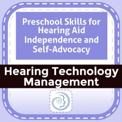Preschool Skills for Hearing Aid Independence and Self-Advocacy