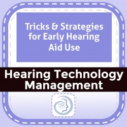 Tricks & Strategies for Early Hearing Aid Use