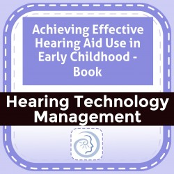 Achieving Effective Hearing Aid Use in Early Childhood - Book