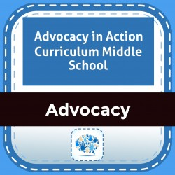 Advocacy in Action Curriculum Middle School