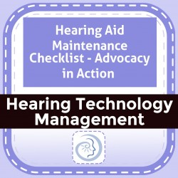 Hearing Aid Maintenance Checklist - Advocacy in Action
