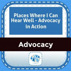 Places Where I Can Hear Well - Advocacy in Action