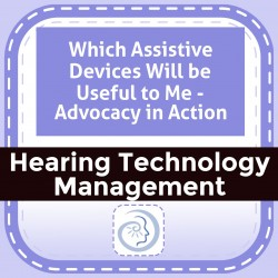 Which Assistive Devices Will be Useful to Me - Advocacy in Action