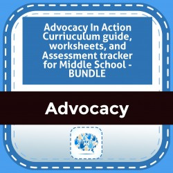 Advocacy In Action Curriuculum guide, worksheets, and Assessment tracker for Middle School - BUNDLE