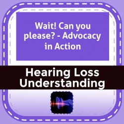 Wait! Can you please? - Advocacy in Action