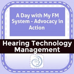 A Day with My FM System - Advocacy in Action