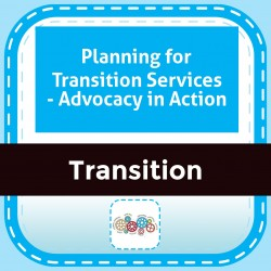 Planning for Transition Services - Advocacy in Action