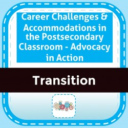 Career Challenges & Accommodations in the Postsecondary Classroom - Advocacy in Action