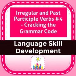 Irregular and Past Participle Verbs #4 - Cracking the Grammar Code