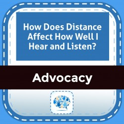 How Does Distance Affect How Well I Hear and Listen?