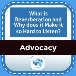 What is Reverberation and Why does it Make it so Hard to Listen?
