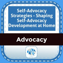 Self-Advocacy Strategies - Shaping Self-Advocacy Development at Home