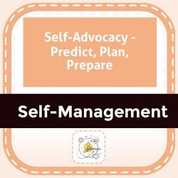 Self-Advocacy - Predict, Plan, Prepare