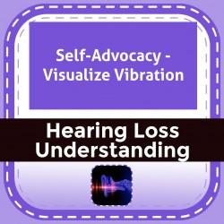 Self-Advocacy - Visualize Vibration