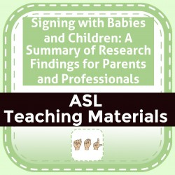 Signing with Babies and Children: A Summary of Research Findings for Parents and Professionals