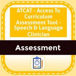 ATCAT - Access To Curriculum Assessment Tool - SpeECH- & Language Clinician