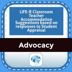 LIFE-R Classroom Teacher Accommodation Suggestions based on responses to Student Appraisal