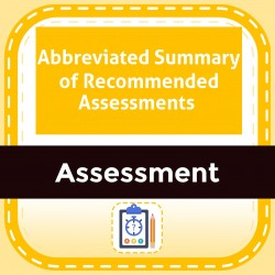 Abbreviated Summary of Recommended Assessments