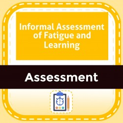 Informal Assessment of Fatigue and Learning