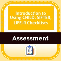 Introduction to Using CHILD, SIFTER, LIFE-R Checklists