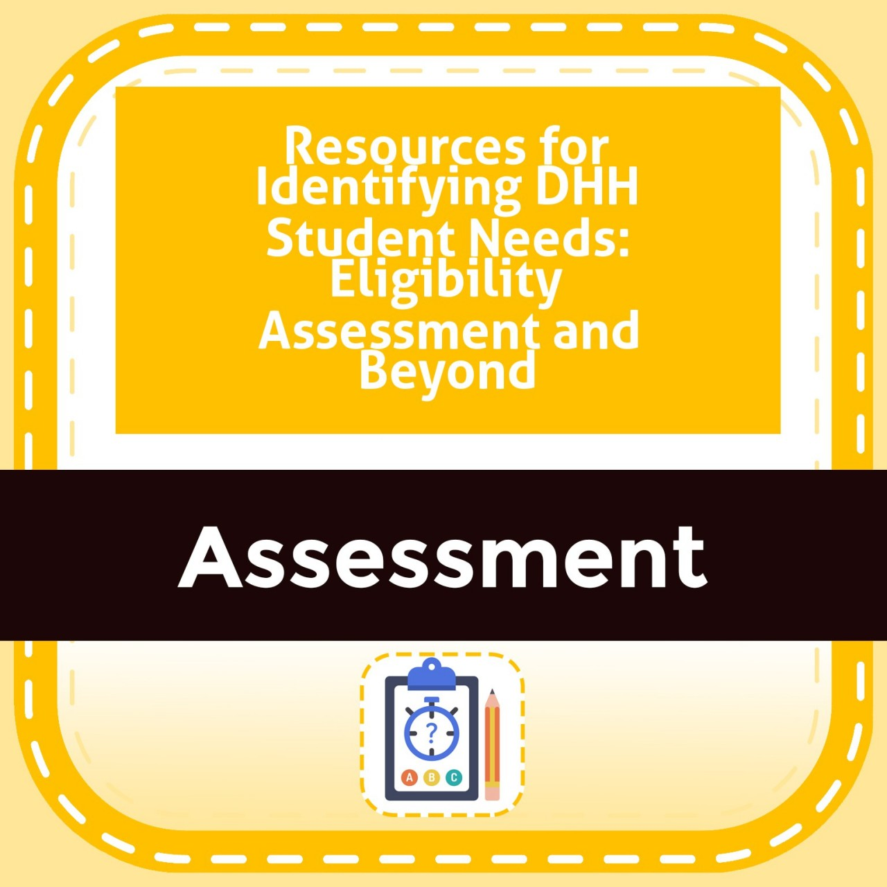 Resources for Identifying DHH Student Needs: Eligibility Assessment and Beyond