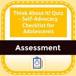 Think About It! Quiz - Self-Advocacy Checklist for Adolescents