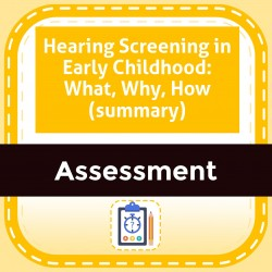 Hearing Screening in Early Childhood: What, Why, How (summary)