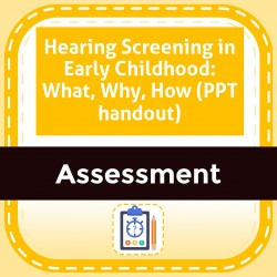 Hearing Screening in Early Childhood: What, Why, How (PPT handout)