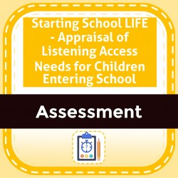 Starting School LIFE - Appraisal of Listening Access Needs for Children Entering School