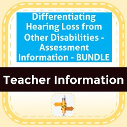 Differentiating Hearing Loss from Other Disabilities - Assessment Information - BUNDLE