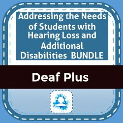 Addressing the Needs of Students with Hearing Loss and Additional Disabilities  BUNDLE