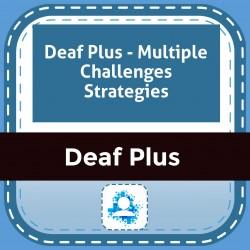 Deaf Plus - Multiple Challenges Strategies