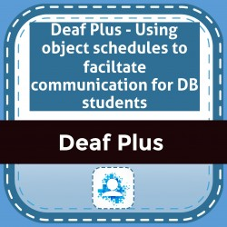 Deaf Plus - Using object schedules to faciltate communication for DB students