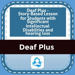 Deaf Plus - Story-Based Lesson for Students with Significant Intellectual Disabilties and hearing loss