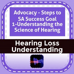 Advocacy - Steps to SA Success Goal 1-Understanding the Science of Hearing
