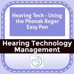 Hearing Tech - Using the Phonak Roger Easy Pen