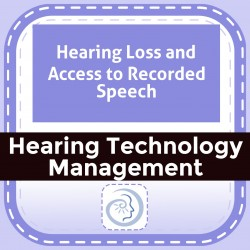 Hearing Loss and Access to Recorded Speech
