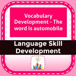 Vocabulary Development - The word is automobile
