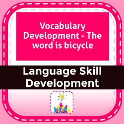 Vocabulary Development - The word is bicycle