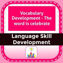 Vocabulary Development - The word is celebrate