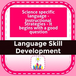 Science specific language - Instructional Strategies - It begins with a good question