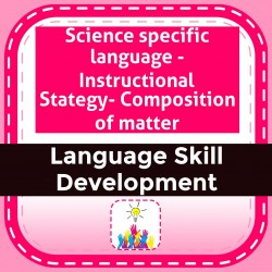 Science specific language - Instructional Stategy- Composition of matter