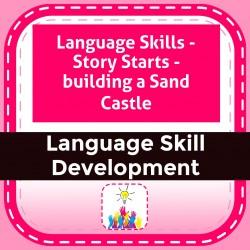 Language Skills - Story Starts - building a Sand Castle