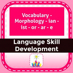 Vocabulary - Morphology - ian - ist - or - ar - e